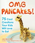 OMG Pancakes!: 75 Cool Creations Your...