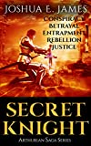 SECRET KNIGHT: Conspiracy - Betrayal - Entrapment - Rebellion - Justice: Arthurian Saga Series (Books 1-5)