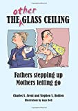 img - for The other glass ceiling: Fathers stepping up, mothers letting go book / textbook / text book