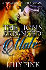 The Lion's Arranged Mate: A Paranormal Lion Shifter Romance