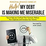Help! My Debt Is Making Me Miserable: Tips to Help You Confront Your Finances, Reduce Your Expenses and Increase Your Income | Richard Lowe Jr.