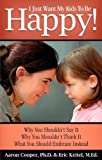 I Just Want My Kids to Be Happy! Why You Shouldn't Say It, Why You Shouldn't Think It, What You Should Embrace Instead