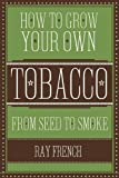img - for How to Grow Your Own Tobacco: From Seed to Smoke book / textbook / text book