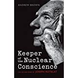 Keeper of the Nuclear Conscience: The life and work of Joseph Rotblatby Andrew Brown