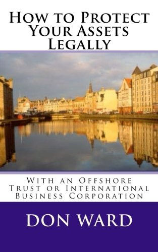 How to Protect Your Assets: Legally protect assets with an Offshore Trust