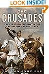 The Crusades: The Authoritative Histo...