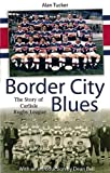 Border City Blues: The Story of Rugby League in Carlisle (0956478778) by Tucker, Alan