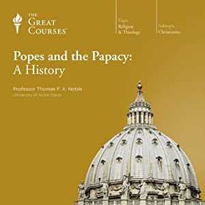 Popes and the Papacy: A History | [The Great Courses]