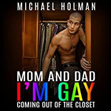 Mom and Dad, I'm Gay: Coming Out of the Closet (       UNABRIDGED) by Michael Holman Narrated by Taylor Wilson