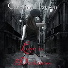 Love Is Darkness: Valerie Dearborn, Book 1 (       UNABRIDGED) by Caroline Hanson Narrated by Emily Woo Zeller