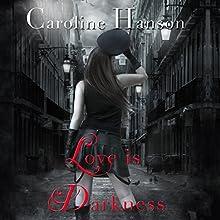 Love Is Darkness: Valerie Dearborn, Book 1 (       UNABRIDGED) by Caroline Hanson Narrated by Emily Woo Zeller