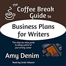 The Coffee Break Guide to Business Plans for Writers: The Step-by-Step Guide to Taking Control of Your Writing Career, Coffee Break Guides, Book 2 (       UNABRIDGED) by Amy Denim Narrated by Linda Velwest