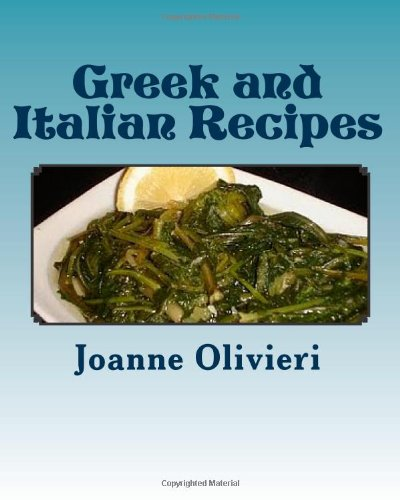Greek and Italian Recipes: From Mom's Kitchen by Joanne Olivieri