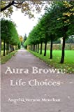 AURA BROWN: LIFE CHOICES