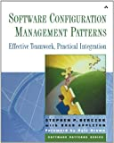 Software Configuration Management Patterns: Effective Teamwork, Practical Integration (Software Patterns Series)