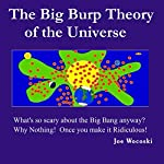 The Big Burp Theory of the Universe | Joe Wocoski