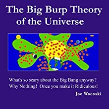 The Big Burp Theory of the Universe (       UNABRIDGED) by Joe Wocoski Narrated by Joe Wocoski