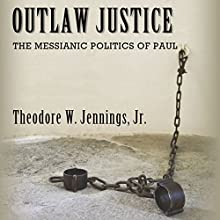 Outlaw Justice: The Messianic Politics of Paul: Cultural Memory in the Present (       UNABRIDGED) by Theodore Jennings Jr. Narrated by Bill Fike