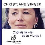 Choisis la vie et tu vivras ! | Christiane Singer