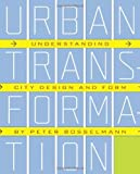 img - for Urban Transformation: Understanding City Form and Design by Bosselmann, Peter(November 26, 2008) Paperback book / textbook / text book