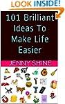 101 Brilliant Ideas To Make Life Easi...