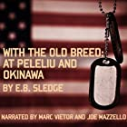 With the Old Breed: At Peleliu and Okinawa Audiobook by E. B. Sledge Narrated by Marc Vietor, Joe Mazzello, Tom Hanks