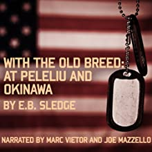 With the Old Breed: At Peleliu and Okinawa (       UNABRIDGED) by E. B. Sledge Narrated by Marc Vietor, Joe Mazzello, Tom Hanks