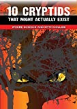 10 Cryptids That Might Really Exist: Where Science And Myth Collide (How Bizarre! With No End In Sight! Book 3)