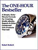 img - for The One-Hour Bestseller Simple, Sixty-Minute Formula For Creating Kindle eBooks, Reports & Other Condensed Info-Products That Sell book / textbook / text book
