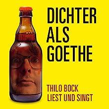 Dichter als Goethe Hörbuch von Thilo Bock Gesprochen von: Thilo Bock