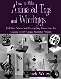 img - for How to Make Animated Toys and Whirligigs: Full-Size Patterns and Step-by-Step Instructions for Making Twenty Unique Animated Projects book / textbook / text book