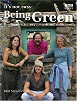 It's Not Easy Being Green: One Family's Journey Towards Eco-Friendly Living