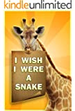 Childrens Book : I Wish I Were a SNAKE (Great 1st Reading Book for Kids) (Age 4 - 9)