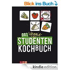 Das Veggie-Studentenkochbuch: Einfach, preiswert & echt vegetarisch: Unsere sch�nsten Veggie-Rezepte f�r Studenten