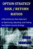 img - for Option Strategy Risk / Return Ratios: A Revolutionary New Approach to Optimizing, Adjusting, and Trading Any Option Income Strategy book / textbook / text book