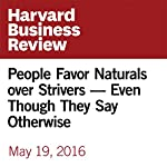 People Favor Naturals over Strivers - Even Though They Say Otherwise | Scott Barry Kaufman,Chia-Jung Tsay