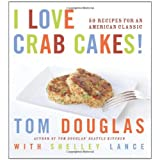 I Love Crab Cakes! 50 Recipes for an American Classic ~ Tom Douglas