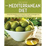 The Mediterranean Diet: Unlock the Mediterranean Secrets to Health and Weight Loss with Easy and Delicious Recipes: Unlocking the Secrets to Health and Weight Loss the Mediterranean Wayby John Chatham
