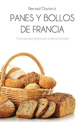 Panes y bollos de Francia: 75 Fórmulas profesionales al alcance de todos (Spanish Edition) (Bernard Clayton Bread compare prices)