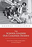 The School Leaders Our Children Deserve: Seven Keys to Equity, Social Justice, and School Reform