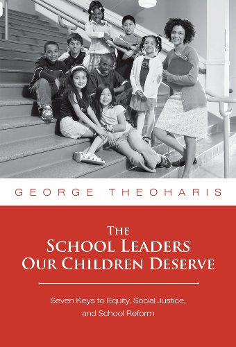 The School Leaders Our Children Deserve: Seven Keys to...