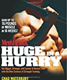 Mens Health Huge in a Hurry: Get Bigger, Stronger, and Leaner in Record Time with the New Science of Strength Training (Mens Health (Rodale))