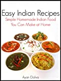 Easy Indian Recipes: Simple Homemade Indian Food You Can Make At Home (International Cuisine Series Book 1)