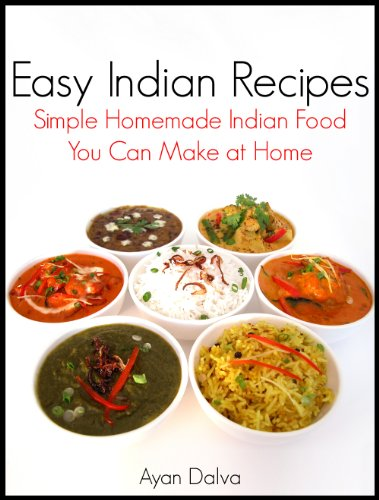 Easy Indian Recipes: Simple Homemade Indian Food You Can Make At Home (International Cuisine Series Book 1) by Ayan Dalva