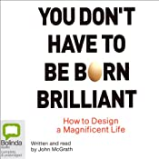 You Don't Have to be Born Brilliant | [John McGrath]