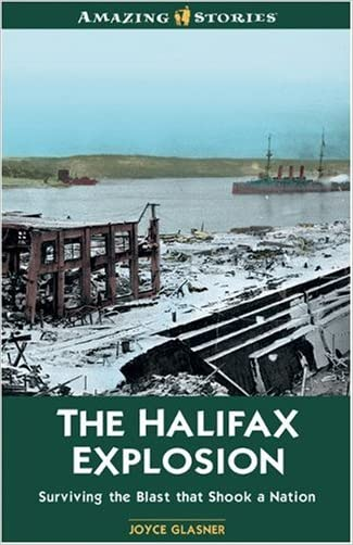 The Halifax Explosion: Surviving the Blast that Shook a Nation (Amazing Stories)
