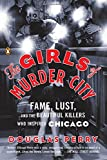 img - for The Girls of Murder City: Fame, Lust, and the Beautiful Killers Who Inspired Chicago book / textbook / text book