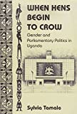img - for When Hens Begin to Crow: Gender and Parliamentary Politics in Uganda book / textbook / text book