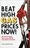 img - for Beat High Gas Prices Now!: The Fastest, Easiest Ways to Save $20-$50 Every Month on Gas book / textbook / text book