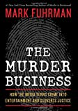 The Murder Business: How the Media Turns Crime Into Entertainment and Subverts Justice (1596985844) by Mark Fuhrman
